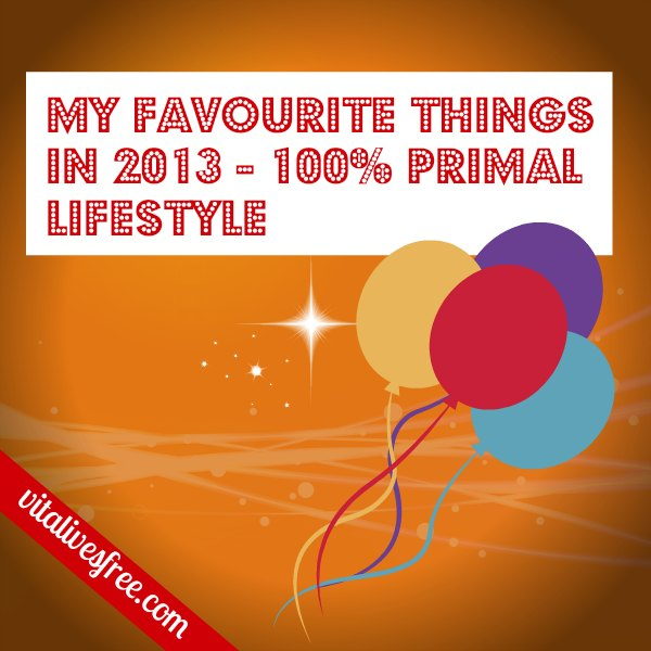 My Favourite Things in 2013 - 100% Primal Lifestyle