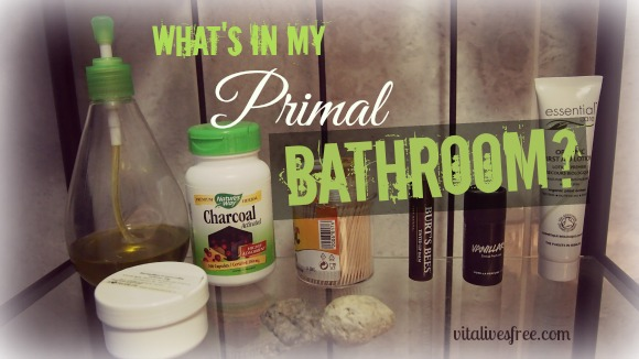 what 39 s in my primal bathroom paleo hygiene and beauty vitalivesfree. Black Bedroom Furniture Sets. Home Design Ideas