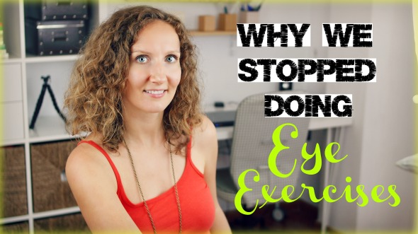 Why We Stopped Doing Eye Exercises - Update on Current Vision