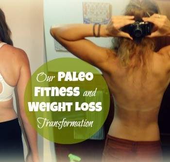 Our Paleo Fitness and Weight Loss Transformation – From Skinny Fat to Fit